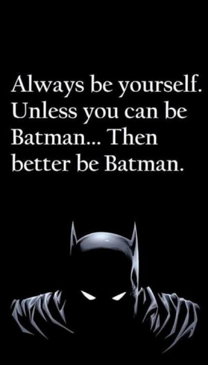 Better be Batman!! HAHAH! Love!