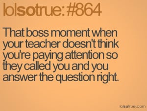That boss moment when your teacher doesn't think you're paying atte...