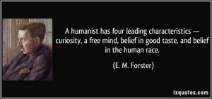 humanist has four leading characteristics — curiosity, a free mind ...