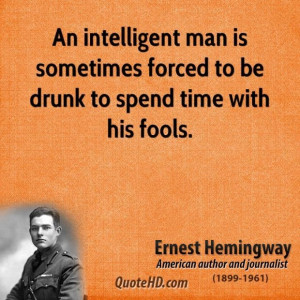 ... novelist an intelligent man is sometimes forced to be drunk to