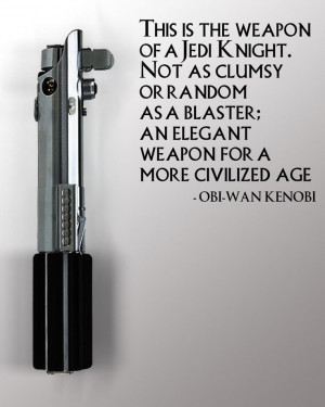 Obi Wan Kenobi on lightsabers .. This is the weapon of a Jedi Knight ...