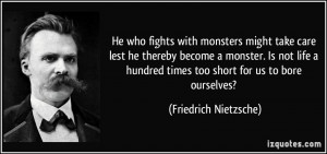 He who fights with monsters might take care lest he thereby become a ...