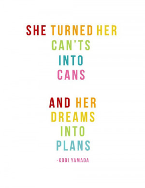 ... turned her can't into cans and her dreams into plans. Kobi Yamada