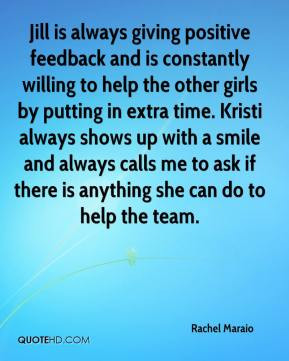 Jill is always giving positive feedback and is constantly willing to ...