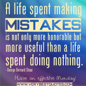 Monday Motivational Quotes - A life spent making mistakes is not only ...