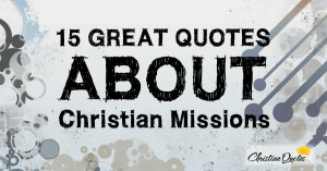 15-Great-Quotes-About-Christian-Missions-1200x630.jpg