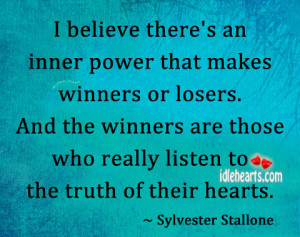 believe there's an inner power that makes winners or losers. And ...