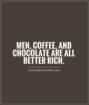 Chocolate Quotes | Chocolate Sayings | Chocolate Picture ... |Man And Chocolate Quotes