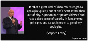 It takes a great deal of character strength to apologize quickly out ...