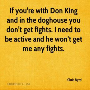 Chris Byrd If you 39 re with Don King and in the doghouse you don 39 t ...