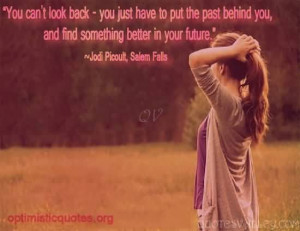 You Can't Look Back, You Just Have To Put The Past Behind You.