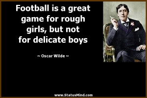 Football is a great game for rough girls, but not for delicate boys ...