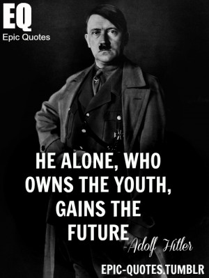 ... , gains the future. Adolf Hitler MORE OF EPIC QUOTES ARE COMING HERE