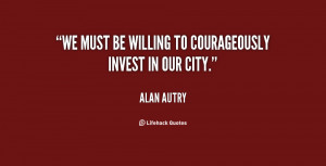 """We must be willing to courageously invest in our city."""""""