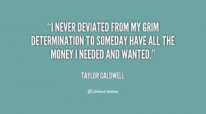 never deviated from my grim determination to someday have all the ...