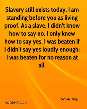 Simon Deng - Slavery still exists today. I am standing before you as ...
