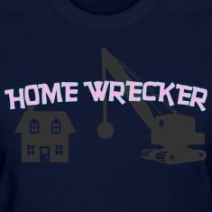 HOME WRECKER Women's T-Shirts