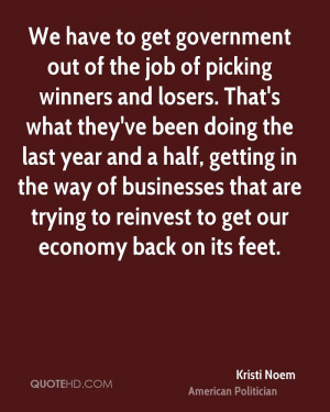 We have to get government out of the job of picking winners and losers ...