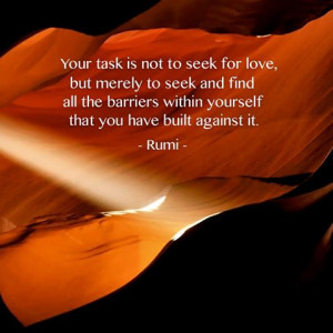 for love, but merely to seek and find all the barriers within yourself ...