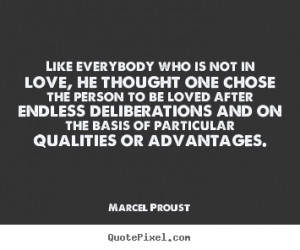 Love quotes - Like everybody who is not in love, he thought one chose ...