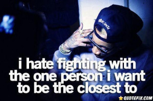 Hate Fighting With The One Person I Want To Be The Closest To.