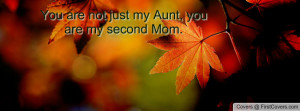 ... are not just my aunt , Pictures , you are my second mom. , Pictures