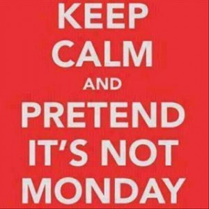 keep calm, funny monday quotes