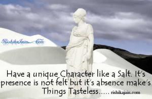 Have a unique Character like a Salt. It's presence is not felt but ...