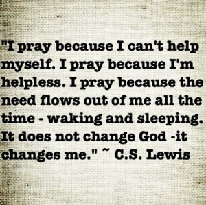 pray because I can't help myself...