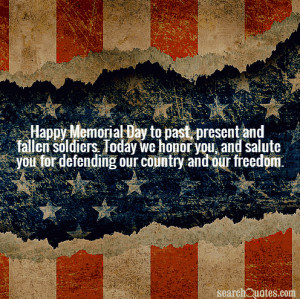 Memorial Day to past, present and fallen soldiers. Today we honor ...
