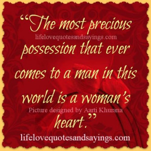 ... that ever comes to a man in this world is a woman's heart