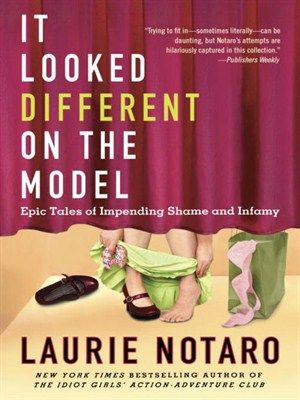 It Looked Different on the Model - Laurie Notaro.