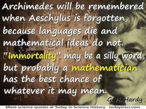 Godfrey Harold Hardy quote Languages die and mathematical ideas do not