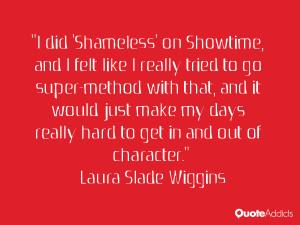 did 'Shameless' on Showtime, and I felt like I really tried to go ...