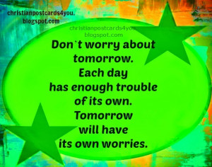 Don't worry about tomorrow. free christian card for friends, bible ...