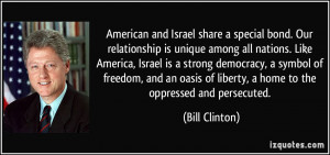 American and Israel share a special bond. Our relationship is unique ...