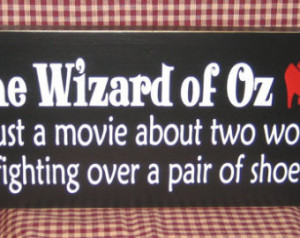 The Wizard of Oz is just a movie about two Women fighting over a pair ...