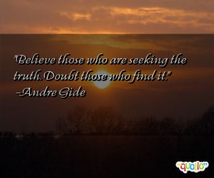 Believe those who are seeking the truth. Doubt those who find it ...