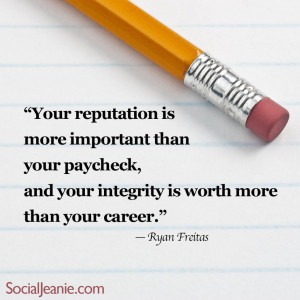 ... important than you paycheck, and your integrity is more important than