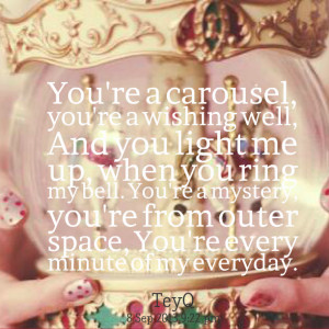 Quotes Picture: you're a carousel, you're a wishing well, and you ...