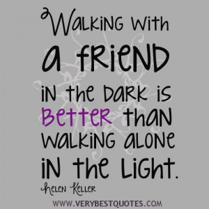 ... The Dark Is Better Than Walking Alone In The Light ~ Friendship Quotes