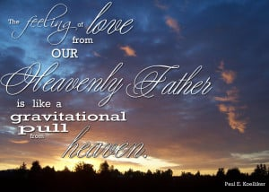 love from our Heavenly Father is like a gravitational pull from heaven ...