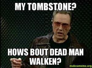 Tombstone Meme Meme. my tombstone?