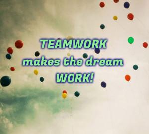 "Teamwork Makes The Dream Work """