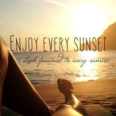 ... day more enjoying the moments quotes living bi sunsets sunri quotes