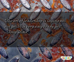 The art of leadership is saying no, not yes. It is very easy to say ...