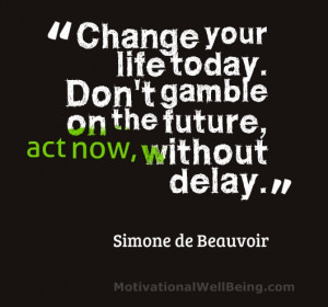 Change your life today. Don't gamble on the future, act now without ...