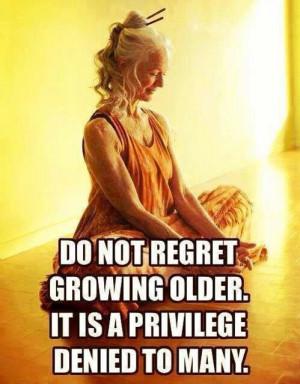 Don't regret growing older.