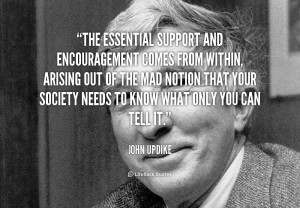 quote-John-Updike-the-essential-support-and-encouragement-comes-from ...