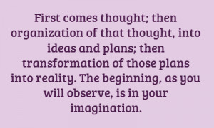 First comes thought; then organization of that thought, into ideas and ...